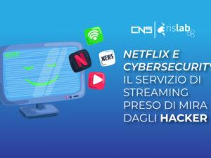 Netflix e cybersecurity: il servizio di streaming preso di mira dagli hacker