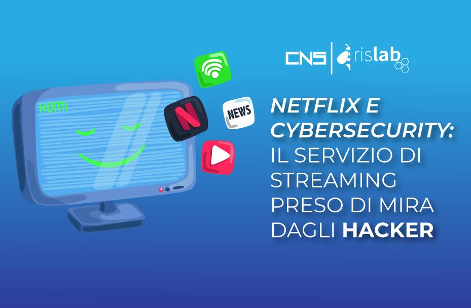 (Italiano) Netflix e cybersecurity: il servizio di streaming preso di mira dagli hacker