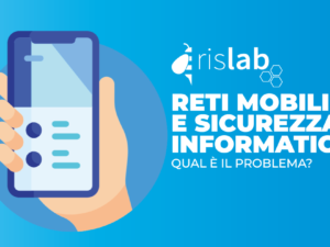 Reti mobili e sicurezza informatica: qual è il problema?