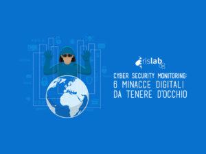 Cyber security monitoring: 6 minacce digitali da tenere d'occhio