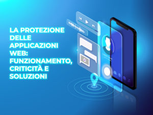 La protezione delle applicazioni web: funzionamento, criticità e soluzioni