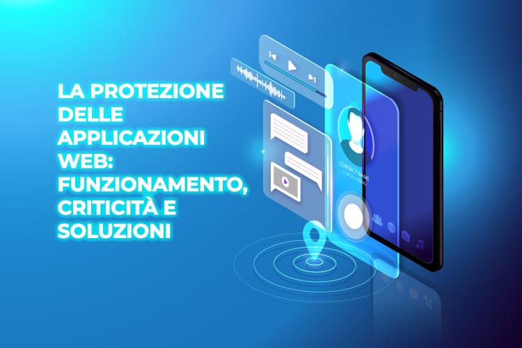 (Italiano) La protezione delle applicazioni web: funzionamento, criticità e soluzioni