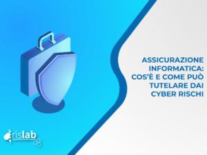 Assicurazione informatica: cos'è e come può tutelare dai cyber rischi