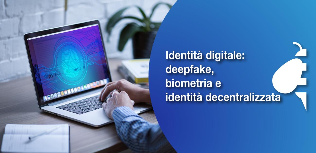 (Italiano) Identità digitale: deepfake, biometria e identità decentralizzata