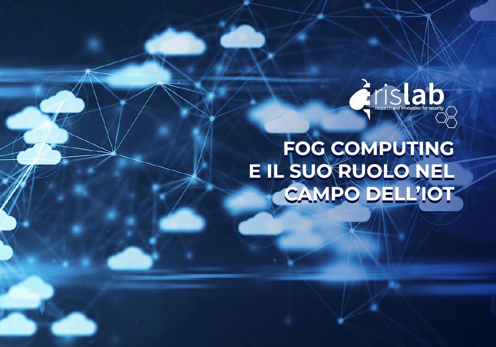 (Italiano) Fog Computing e il suo ruolo nel campo dell'Internet of Things