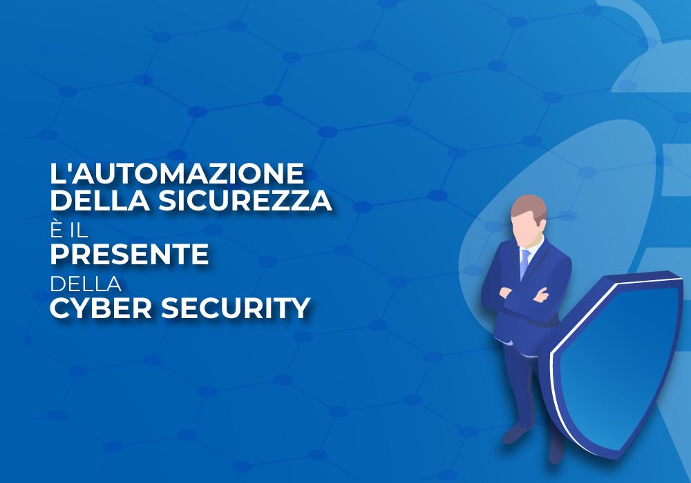 (Italiano) L'automazione della sicurezza è già il presente della cyber security