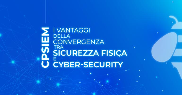 CPSIEM: i vantaggi della convergenza tra sicurezza fisica e cyber-security