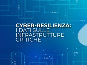 Cyber-resilienza: i dati sulle infrastrutture critiche