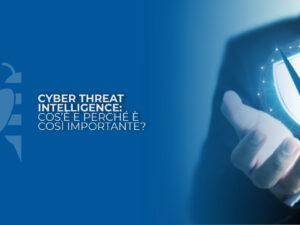 Cyber Threat Intelligence: cos'è e perché è così importante?
