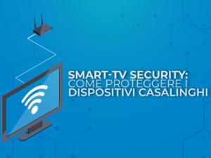 Smart-TV Security: come proteggere i dispositivi casalinghi