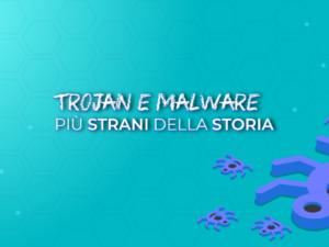Trojan e malware più strani della storia