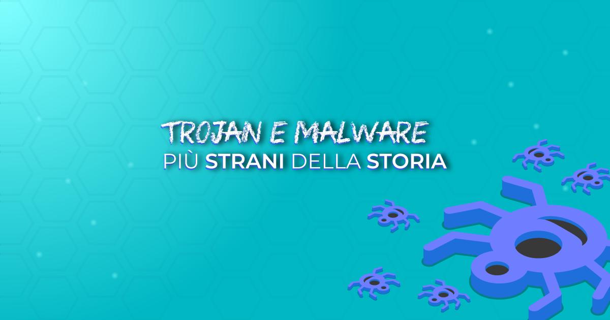 (Italiano) Trojan e malware più strani della storia