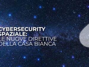 Cybersecurity spaziale: le nuove direttive della Casa Bianca