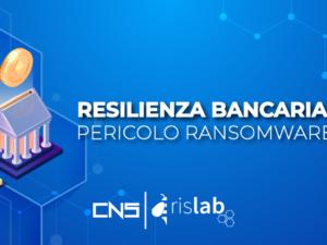 Resilienza bancaria: Il pericolo ransomware