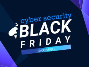 Cyber Security: 10 consigli per superare illesi il Black Friday