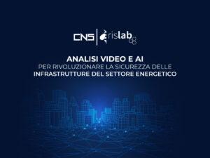 Analisi Video e AI per rivoluzionare la sicurezza delle infrastrutture del settore energetico