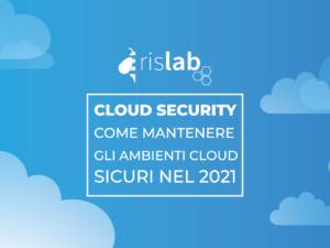 Cloud security: come mantenere gli ambienti cloud sicuri nel 2021