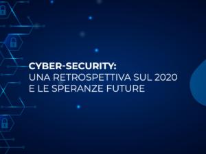 Cyber-security: una retrospettiva sul 2020 e le speranze future