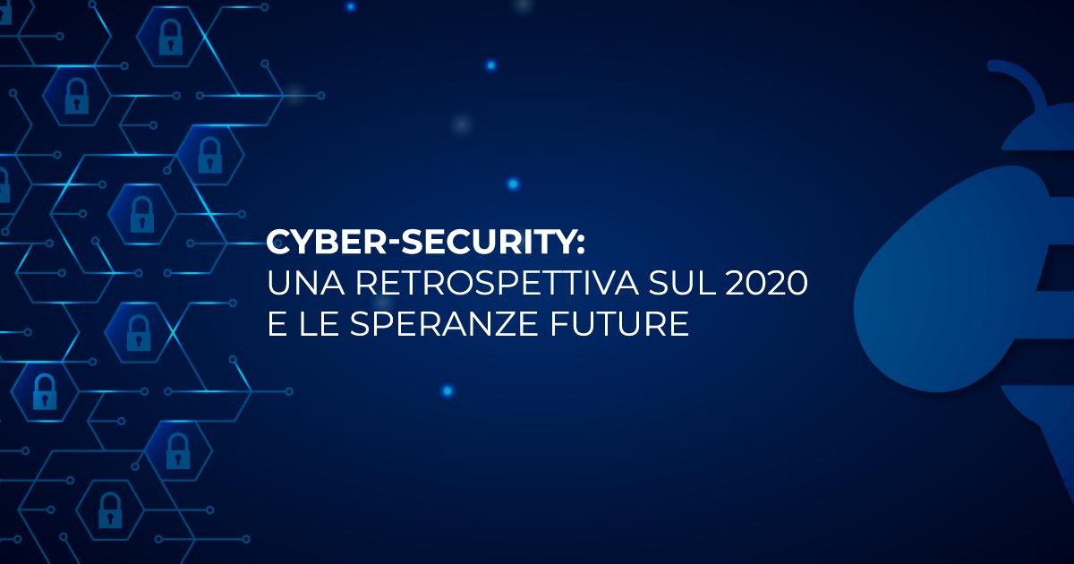 (Italiano) Cyber-security: una retrospettiva sul 2020 e le speranze future