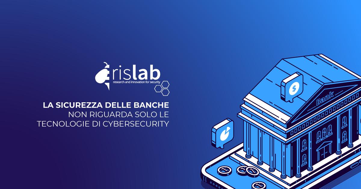 (Italiano) La sicurezza delle banche non riguarda solo le tecnologie di cybersecurity