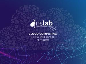Cloud Computing: cosa riserva il futuro?