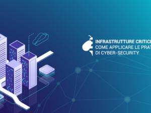 Infrastrutture Critiche: come applicare le pratiche di Cyber-Security